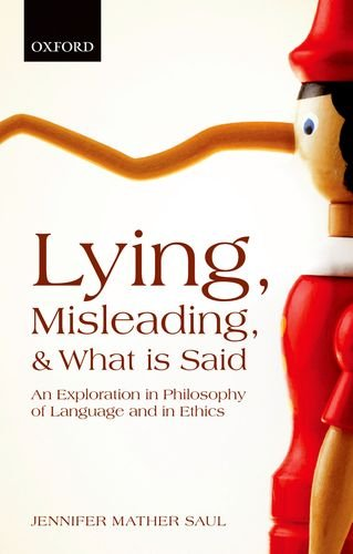 Lying, Misleading, and What is Said: An Exploration in Philosophy of Language and in Ethics