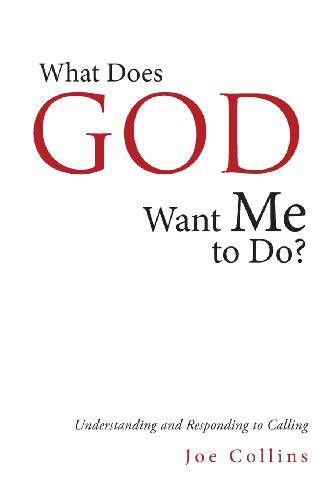 What Does God Want Me to Do?: Understanding and Responding to Calling