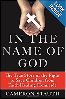 In the Name of God: The True Story of the Fight to Save Children from Faith-Healing Homicide read online