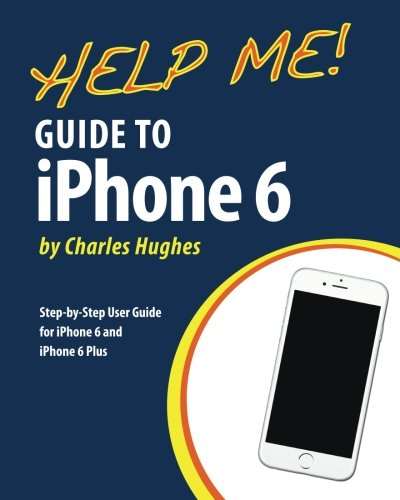Download Help Me! Guide to iPhone 6: Step-by-Step User Guide for the iPhone 6 and iPhone 6 Plus