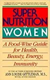img - for Super Nutrition for Women: A Food-Wise Guide for Health, Beauty, Energy, and Immunity book / textbook / text book