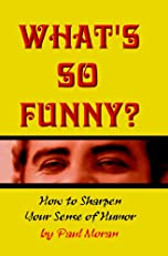 What's So Funny?  How To Sharpen Your Sense Of Humor