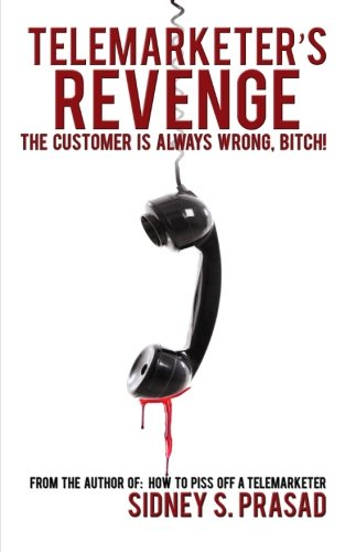 Telemarketer's Revenge: The Customer Is Always Wrong, Bitch!