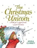 img - for The Christmas Unicorn: A Little Girl, a Magical Friend, a Perfect Christmas book / textbook / text book