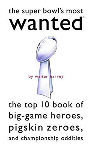 the-super-bowls-most-wanted-the-top-10-book-of-big-game-heroes-pigskin-zeroes-and-championship-oddit