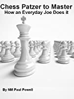 Chess Patzer to Master - How an Everyday Joe Does it (English Edition)
