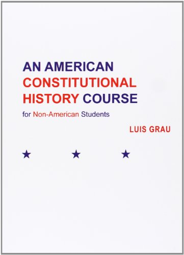 An American Constitutional History Course for Non-American Students (Spanish Edition): Luis Grau G¢mez: 9788490312773: Amazon.com: Books