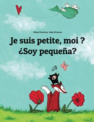 Je suis petite, moi ? ¿Soy pequeña? Un livre dimages pour les enfants (Edition bilingue français-espagnol) (French and Spanish Edition) [Winterberg, Philipp] (Tapa Blanda)