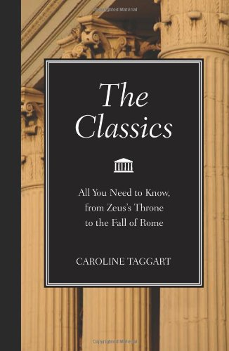 The Classics: All You Need to Know, from Zeus's Throne to the Fall of Rome, Caroline Taggart