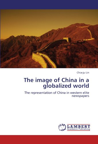 The image of China in a globalized world: The representation of China in western elite newspapers