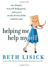 Helping Me Help Myself: One Skeptic, Ten Self-Help Gurus, and a Year on the Brink of the Comfort Zon [Hardcover]