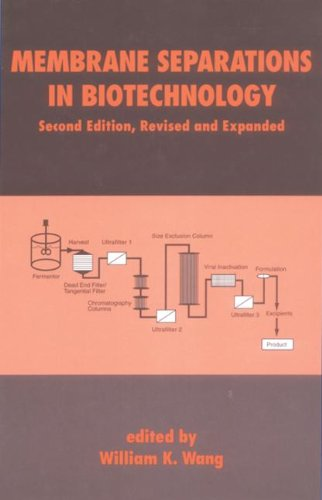 Membrane Separations in Biotechnology, Second Edition, (Biotechnology and Bioprocessing)