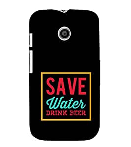 Save Water Drink Beer Cute Fashion 3D Hard Polycarbonate Designer Back Case Cover for Motorola Moto E (1st Gen) :: Motorola Moto E XT1021 :: Motorola Moto E Dual SIM :: Motorola Moto E Dual SIM XT1022 :: Motorola Moto E Dual TV XT1025