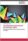 img - for Los Estudios para piano de Gy rgy Ligeti: El Crisol de influencias en la obra pian stica de Ligeti (Spanish Edition) book / textbook / text book