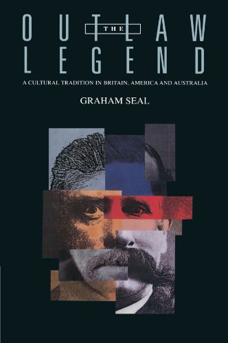 The Outlaw Legend: A Cultural Tradition in Britain, America and Australia