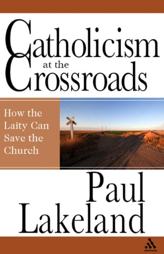 Catholicism at the Crossroads: How the Laity Can Save the...