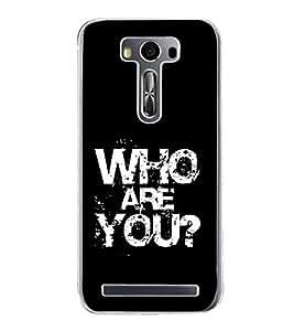 Who are you 2D Hard Polycarbonate Designer Back Case Cover for Asus Zenfone Selfie ZD551KL
