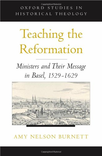 Teaching the Reformation: Ministers and Their Message in Basel, 1529-1629 (Oxford Studies in Historical Theology)