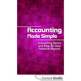 Accounting Made Simple: Accounting Basics and Step-By-Step Financial Reports (Accounting Principles Book 1) (English Edition)