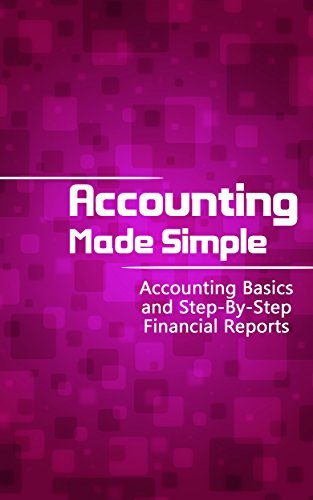 Accounting Made Simple: Accounting Basics and Step-By-Step Financial Reports (Accounting Principles Book 1)