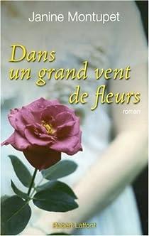 Dans un grand vent de fleurs janine montupet babelio for Dans un grand vent de fleurs