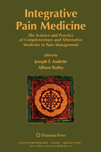 Integrative Pain Medicine: The Science and Practice of Complementary and Alternative Medicine in Pain Management (Contemporary Pain Medicine)