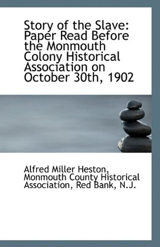 Story of the Slave: Paper Read Before the Monmouth Colony Historical Association on October 30th, 19