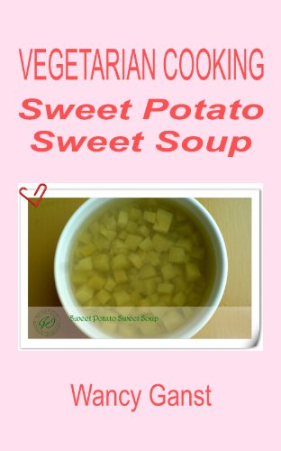 Vegetarian Cooking: Sweet Potato Sweet Soup (Vegetarian Cooking - Snacks Or Desserts Book 15)