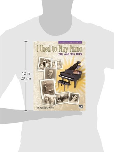 I Used to Play Piano -- 20s and 30s Hits: An Innovative Approach for Adults Returning to the Piano (I Used to Play Series)