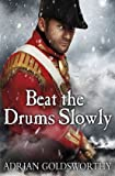 Beat the Drums Slowly (Napoleonic War) (178022494X) by Goldsworthy, Adrian
