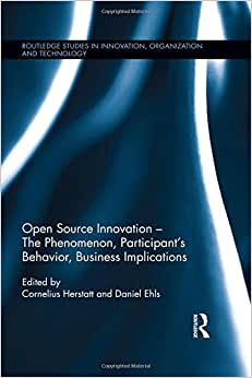 Open Source Innovation: The Phenomenon, Participant's Behaviour, Business Implications (Routledge Studies In Innovation, Organization And Technology)