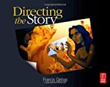 img - for Directing the Story: Professional Storytelling and Storyboarding Techniques for Live Action and Animation 1st (first) Edition by Glebas, Francis published by Focal Press (2008) book / textbook / text book