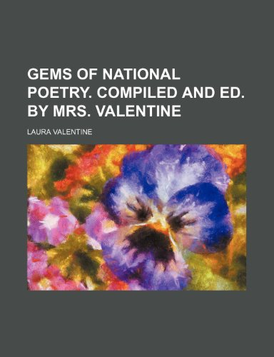 Gems of national poetry. Compiled and ed. by mrs. Valentine