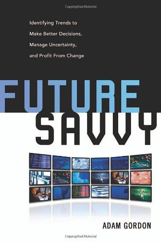Future Savvy: Identifying Trends to Make Better Decisions,