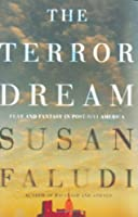 The Terror Dream: Fear and Fantasy in Post-9/11 America by Susan Faludi