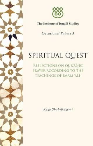 Spiritual Quest: Reflections on Quranic Prayer According to the Teachings of Imam Ali (Institute of Ismaili Studies Occa