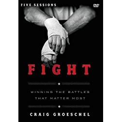 Fight: A DVD Study: Winning the Battles That Matter Most