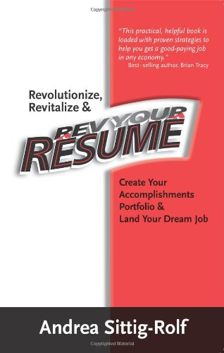 Revolutionize, Revitalize & Rev Your Resume: Create Your Accomplishments Portfolio & Land Your Dream Job