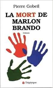 la mort de marlon brando french edition pierre gobeil 9782890313149 books. Black Bedroom Furniture Sets. Home Design Ideas