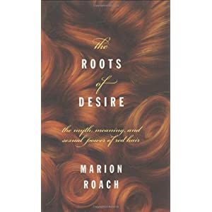 Roots of Desire: The Myth, Meaning and Sexual Power of Red Hair