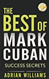 img - for The Best of Mark Cuban: Success Secrets on Money, Business, and Life! (Entrepreneurship, Business Books, Investing, How To Make Money) (Shark Tank, Dragons Den, Money, Power, Fame) book / textbook / text book
