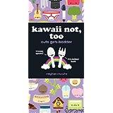 Kawaii Not, Too: Cute Gets Badder: 2