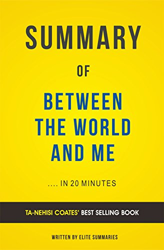 Elite Summaries - Summary of Between the World and Me: by Ta-Nehisi Coates | Includes Analysis