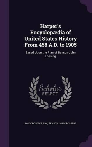 Harper's Encyclopædia of United States History From 458 A.D. to 1905: Based Upon the Plan of Benson John Lossing