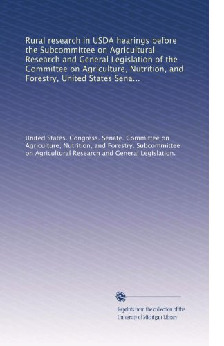 Rural Research In Usda Hearings Before The Subcommittee On Agricultural Research And General Legislation Of The Committee On Agriculture, Nutrition, ... Congress, Second Session, May 4 And 5, 1978