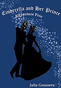 (FREE on 3/17) Cinderella And Her Prince: Adventure Five by Julia Gousseva - http://eBooksHabit.com