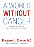 Margaret I. Cuomo A World Without Cancer: The Making of a New Cure and the Real Promise of Prevention