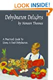 Dehydrator Delights, A practical guide to dehydrating food & dehydrating recipits