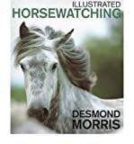 Illustrated Horsewatching (0091877849) by Morris, Desmond