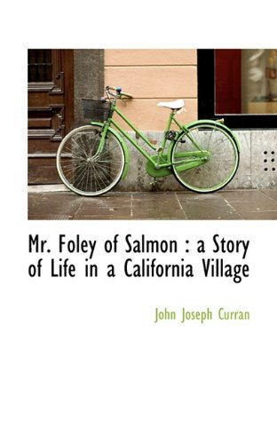 Mr. Foley of Salmon: a Story of Life in a California Village
